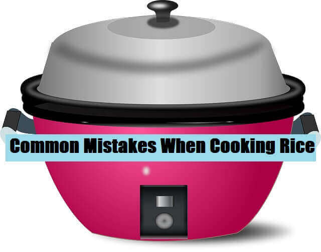 Common Mistakes When Cooking Rice