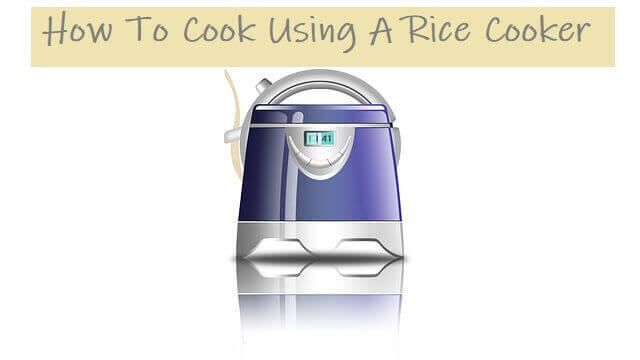 How To Cook Using A Rice Cooker